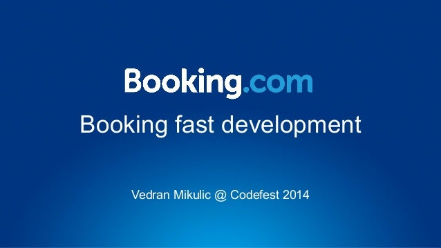 Booking fast development Vedran Mikulic @ Codefest 2014