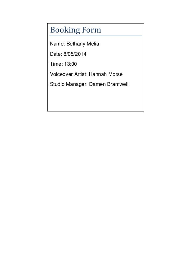 Booking Form Name: Bethany Melia Date: 8/05/2014 Time: 13:00 Voiceover Artist: Hannah Morse Studio Manager: Damen Bramwell