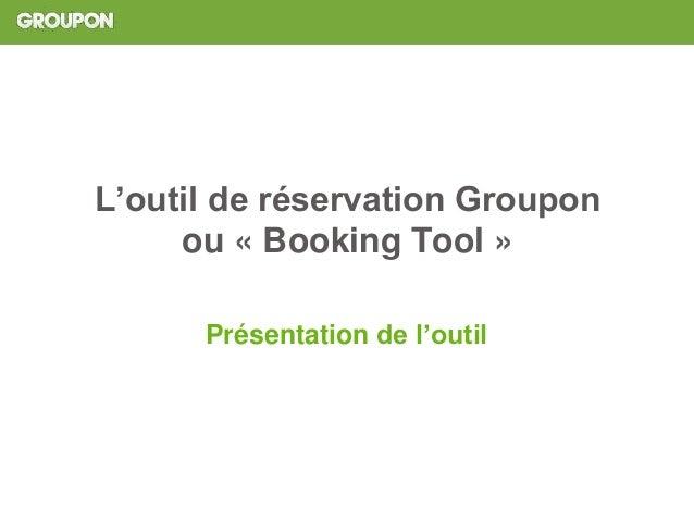 L'outil de réservation Groupon ou « Booking Tool » Présentation de l'outil