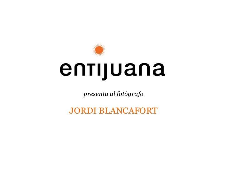 presenta al fotógrafoJORDI BLANCAFORT