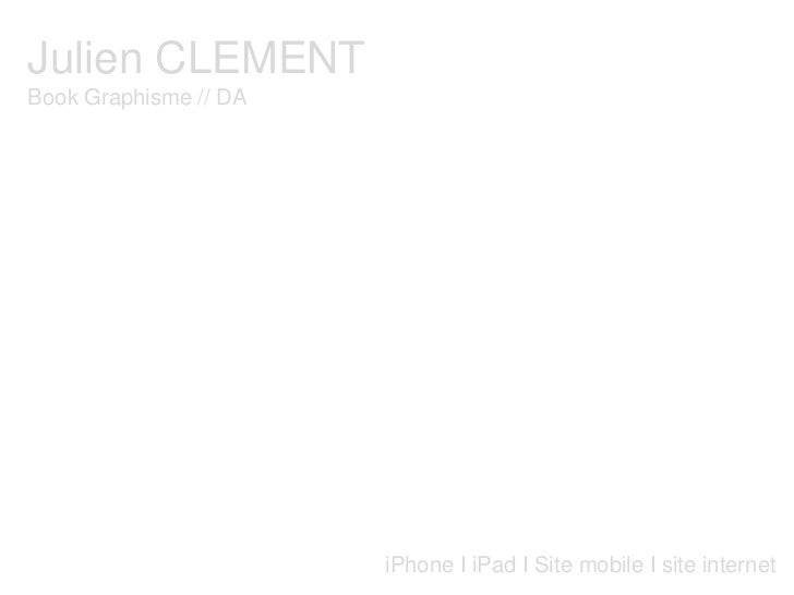 Julien CLEMENT<br />Book Graphisme // DA<br />iPhone I iPad I Site mobile I site internet<br />