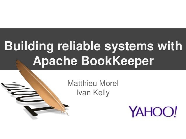 Building reliable systems with Apache BookKeeper Matthieu Morel Ivan Kelly