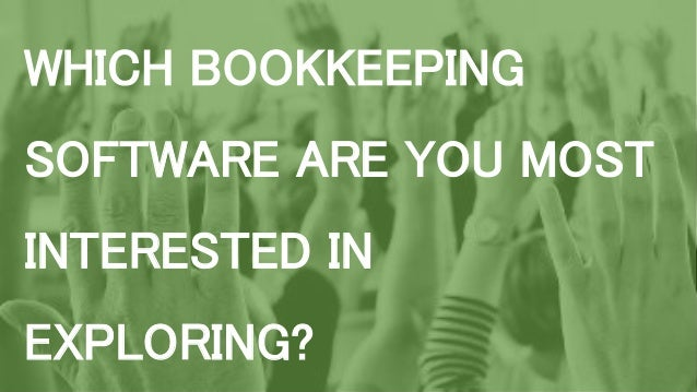 WHICH BOOKKEEPING SOFTWARE ARE YOU MOST INTERESTED IN EXPLORING?