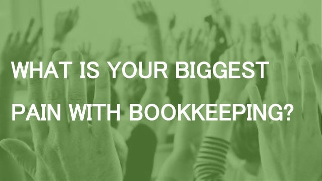 WHAT IS YOUR BIGGEST PAIN WITH BOOKKEEPING?