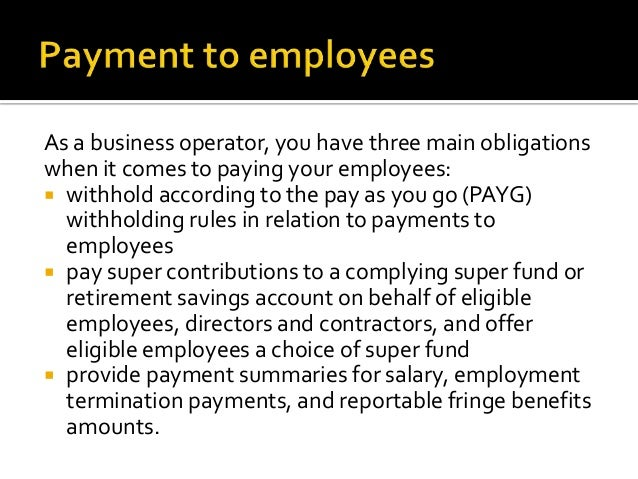 Under the PAYG withholding system, you mustwithhold amounts from payments such as: salary or wages to employees remunera...