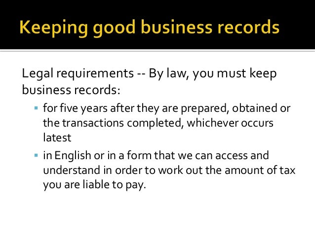 Legal requirements -- By law, you must keepbusiness records: for five years after they are prepared, obtained orthe trans...