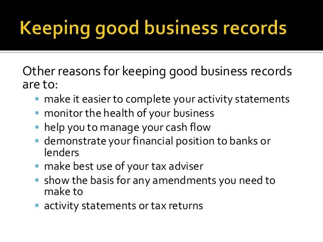 Other reasons for keeping good business recordsare to: make it easier to complete your activity statements monitor the h...