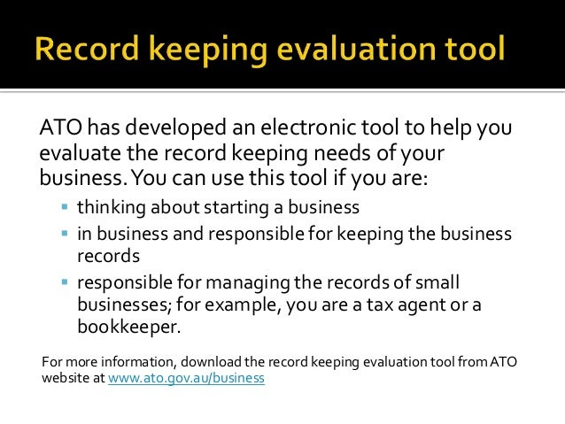 ATO has developed an electronic tool to help youevaluate the record keeping needs of yourbusiness.You can use this tool if...