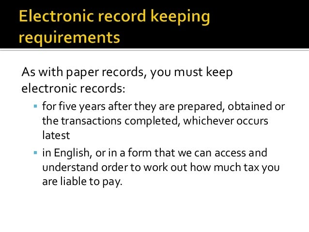 As with paper records, you must keepelectronic records: for five years after they are prepared, obtained orthe transactio...