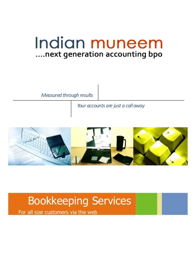 Measured through results  Your accounts are just a call away  Bookkeeping Services  For all size customers via the web