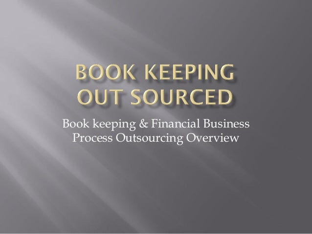 Book keeping & Financial Business Process Outsourcing Overview