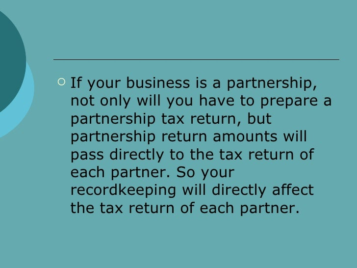 <ul><li>If your business is a partnership, not only will you have to prepare a partnership tax return, but partnership ret...