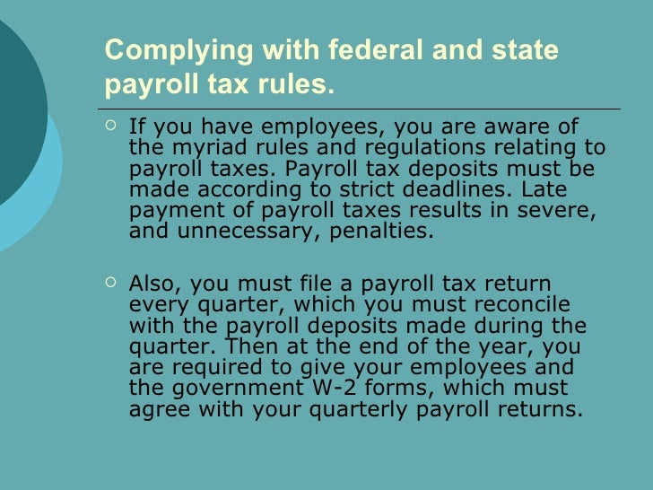Complying with federal and state payroll tax rules.   <ul><li>If you have employees, you are aware of the myriad rules and...
