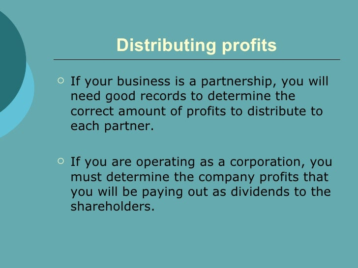 Distributing profits <ul><li>If your business is a partnership, you will need good records to determine the correct amount...