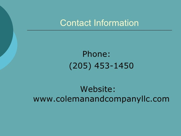 Contact Information <ul><li>Phone:  </li></ul><ul><li>(205) 453-1450 </li></ul><ul><li>Website: www.colemanandcompanyllc.c...