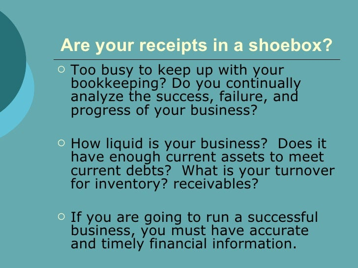 Are your receipts in a shoebox? <ul><li>Too busy to keep up with your bookkeeping? Do you continually analyze the success,...