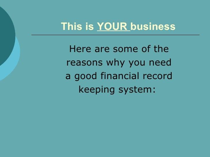 This is  YOUR  business <ul><li>Here are some of the </li></ul><ul><li>reasons why you need </li></ul><ul><li>a good finan...