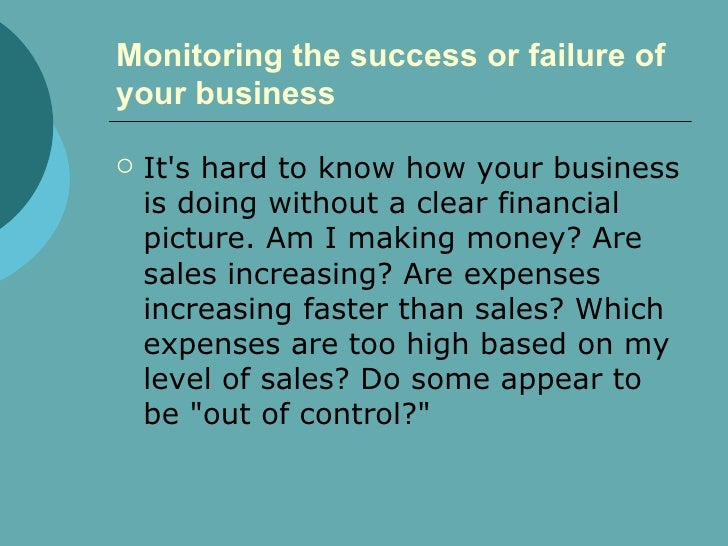 Monitoring the success or failure of your business   <ul><li>It's hard to know how your business is doing without a clear ...