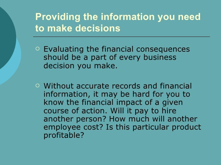 Providing the information you need to make decisions   <ul><li>Evaluating the financial consequences should be a part of e...