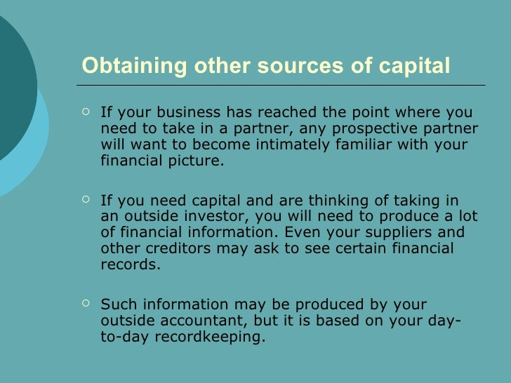 Obtaining other sources of capital   <ul><li>If your business has reached the point where you need to take in a partner, a...