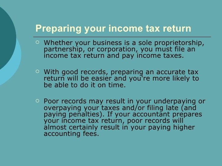 Preparing your income tax return   <ul><li>Whether your business is a sole proprietorship, partnership, or corporation, yo...