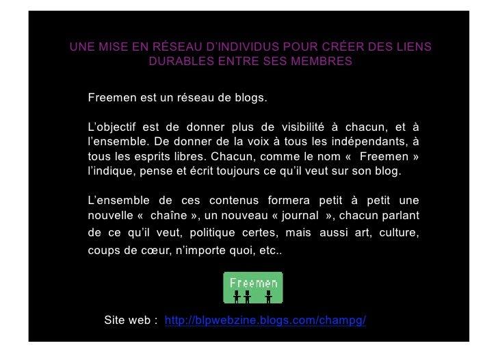 UNE MISE EN RÉSEAU D'INDIVIDUS POUR CRÉER DES LIENS            DURABLES ENTRE SES MEMBRES    Freemen est un réseau de blog...