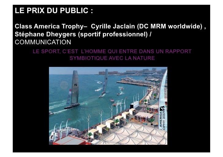 LE PRIX DU PUBLIC :  Class America Trophy– Cyrille Jaclain (DC MRM worldwide) , Stéphane Dheygers (sportif professionnel) ...