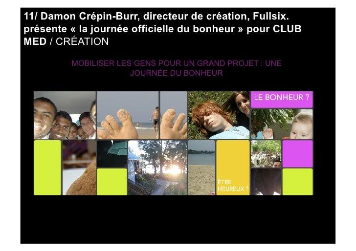 11/ Damon Crépin-Burr, directeur de création, Fullsix. présente « la journée officielle du bonheur » pour CLUB MED / CRÉAT...