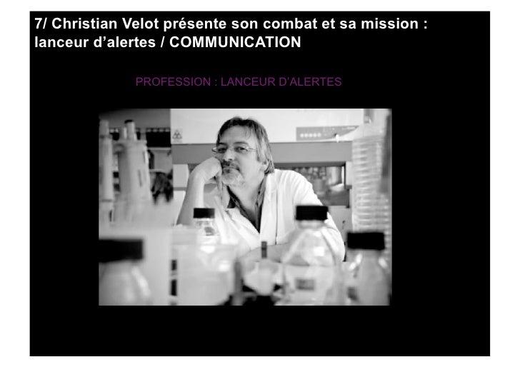 7/ Christian Velot présente son combat et sa mission : lanceur d'alertes / COMMUNICATION               PROFESSION : LANCEU...