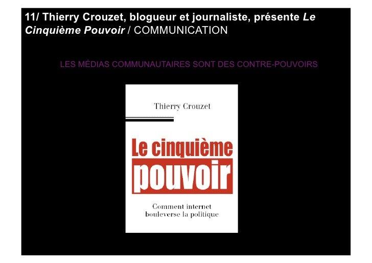 11/ Thierry Crouzet, blogueur et journaliste, présente Le Cinquième Pouvoir / COMMUNICATION         LES MÉDIAS COMMUNAUTAI...