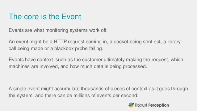 The core is the Event Events are what monitoring systems work off. An event might be a HTTP request coming in, a packet be...