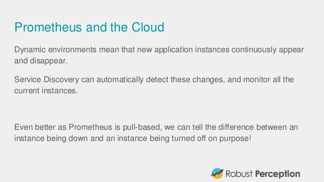 Prometheus and the Cloud Dynamic environments mean that new application instances continuously appear and disappear. Servi...