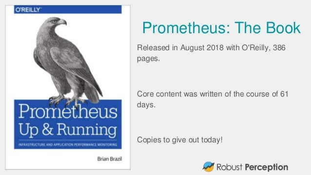 Prometheus: The Book Released in August 2018 with O'Reilly, 386 pages. Core content was written of the course of 61 days. ...