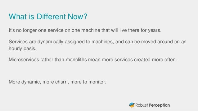 What is Different Now? It's no longer one service on one machine that will live there for years. Services are dynamically ...
