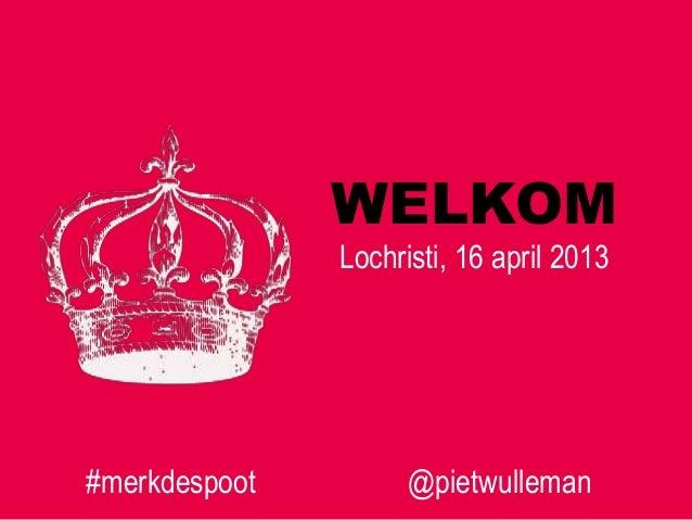 WELKOMLochristi, 16 april 2013#merkdespoot @pietwulleman