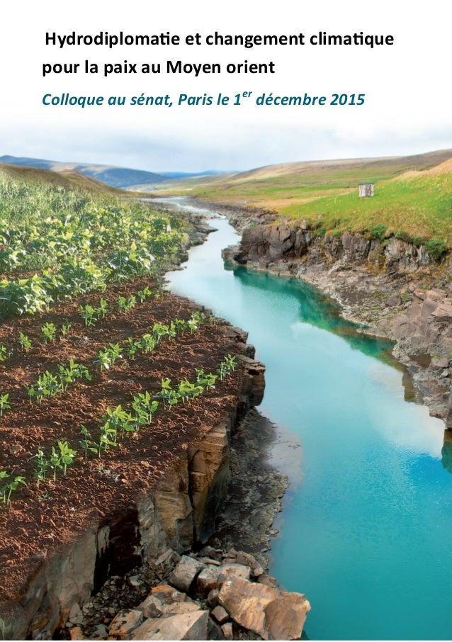 Hydrodiplomatie et changement climatique pour la paix au Moyen-Orient Sénat, Paris - 1er décembre 2015 Hydrodiplomatie et ...