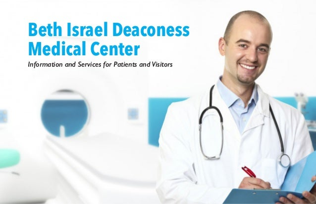 Beth Israel Deaconess Medical Center 1 Information and Services for Patients and Visitors Beth Israel Deaconess Medical Ce...