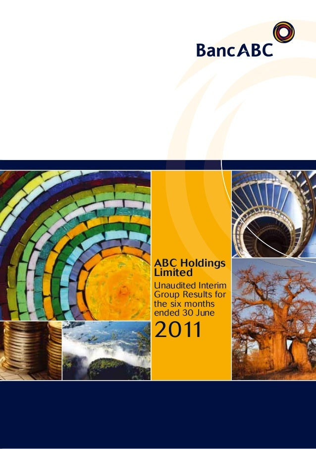 ABC HoldingsLimitedUnaudited interimgroup Results forthe six monthsended 30 June2011