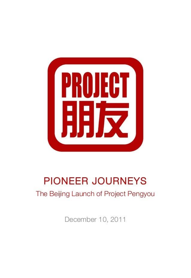 ! ! ! ! ! ! PIONEER JOURNEYS The Beijing Launch of Project Pengyou December 10, 2011