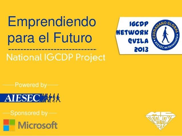 Emprendiendo        IGCDP                 Networkpara el Futuro      @Vzla                      2013 Powered bySponsored by