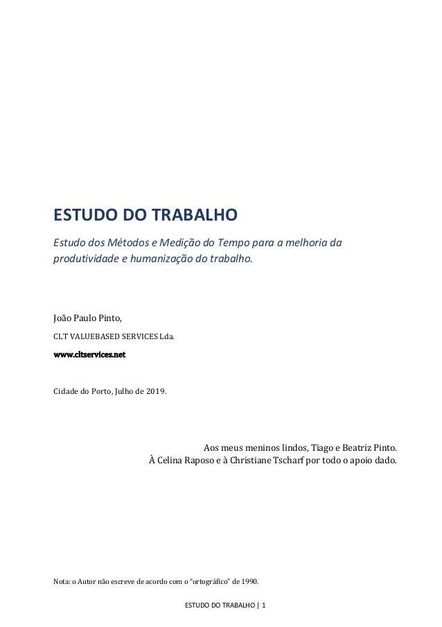 ESTUDO DO TRABALHO | 1 ESTUDO DO TRABALHO Estudo dos Métodos e Medição do Tempo para a melhoria da produtividade e humaniz...