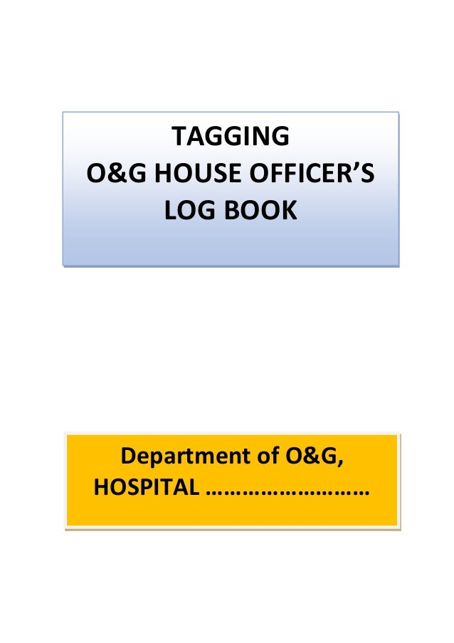 TAGGING O&G HOUSE OFFICER'S LOG BOOK Department of O&G, HOSPITAL ………………………