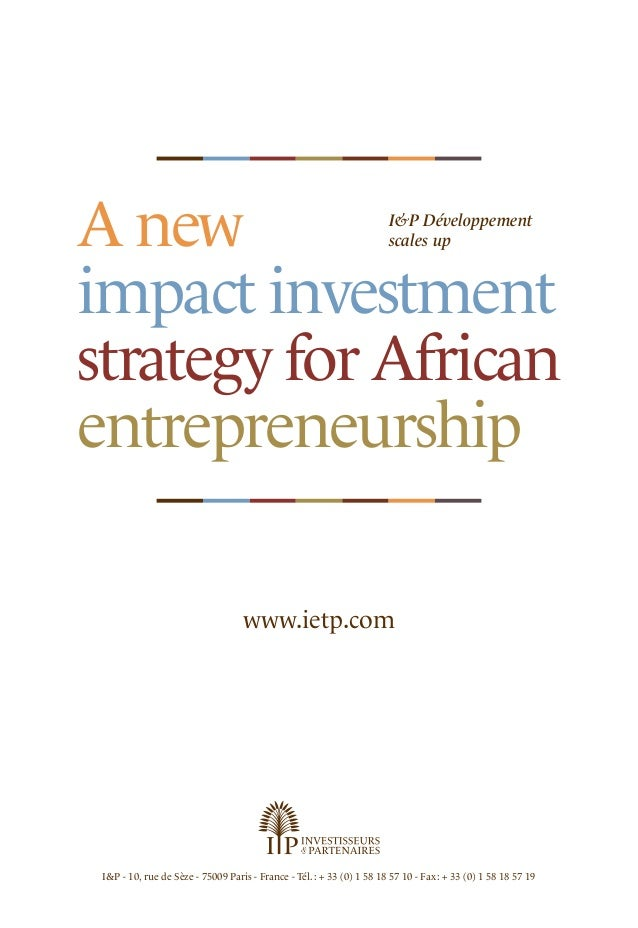 A new impact investment strategy for African entrepreneurship I&P Développement scales up www.ietp.com I&P - 10, rue de Sè...
