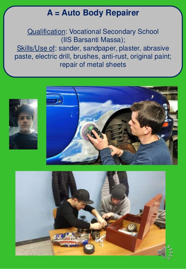 A = Auto Body Repairer Qualification: Vocational Secondary School (IIS Barsanti Massa); Skills/Use of: sander, sandpaper, ...