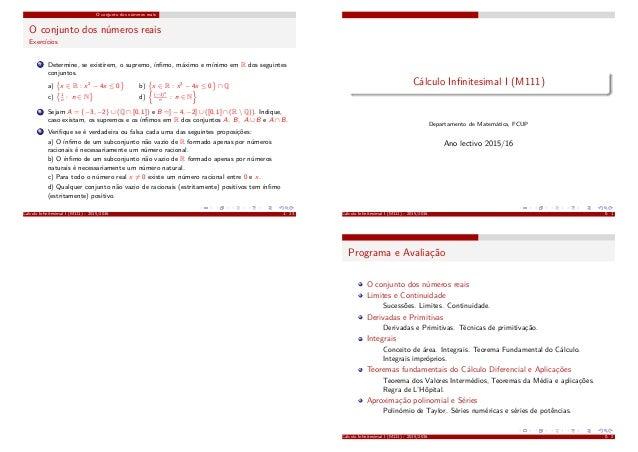 O conjunto dos números reais O conjunto dos números reais Exercícios 7 Determine, se existirem, o supremo, ínfimo, máximo e...