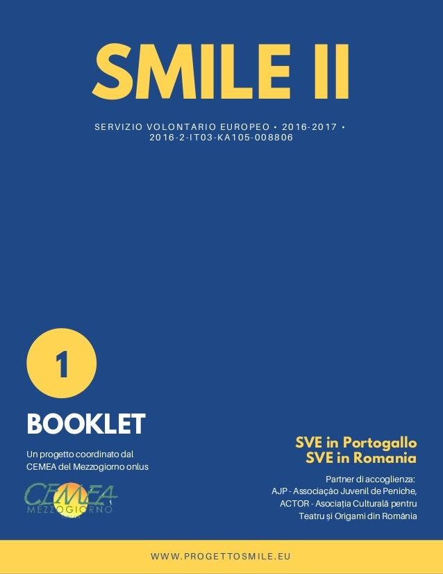 SMILE IISERVIZIO VOLONTARIO EUROPEO • 2016-2017 • 2016-2-IT03-KA105-008806 1 BOOKLET Un progetto coordinato dal CEMEA del ...