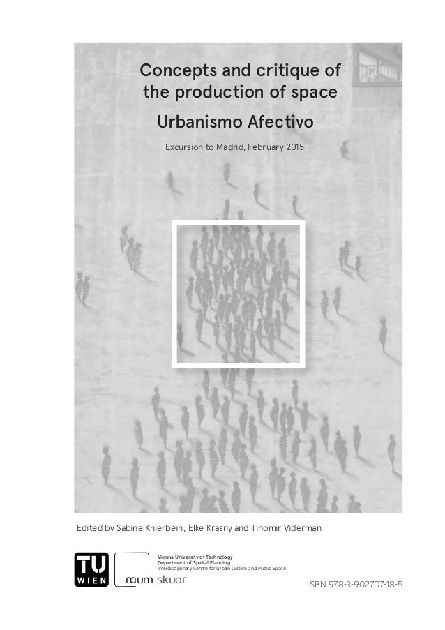 Concepts and critique of the production of space Excursion to Madrid, February 2015 Edited by Sabine Knierbein, Elke Krasn...
