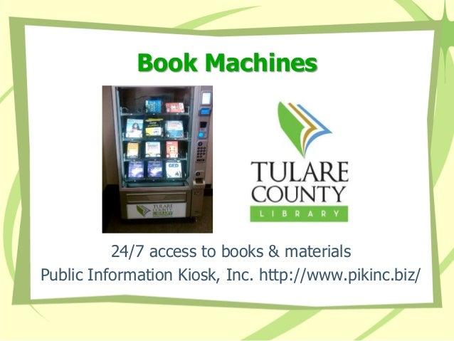 Book Machines  24/7 access to books & materials  Public Information Kiosk, Inc. http://www.pikinc.biz/