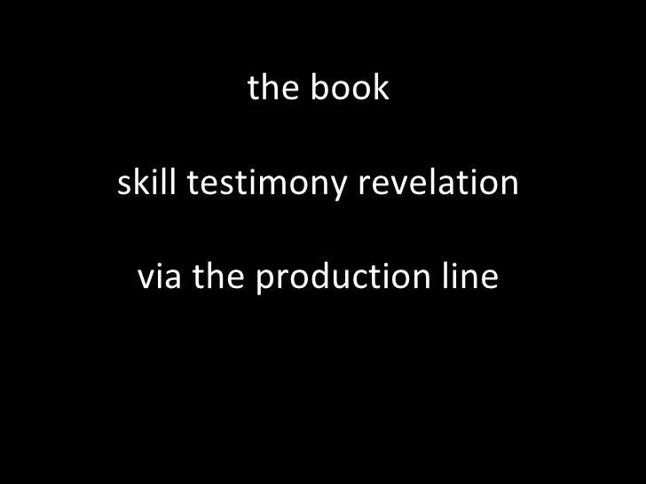 the bookskill testimony revelation via the production line