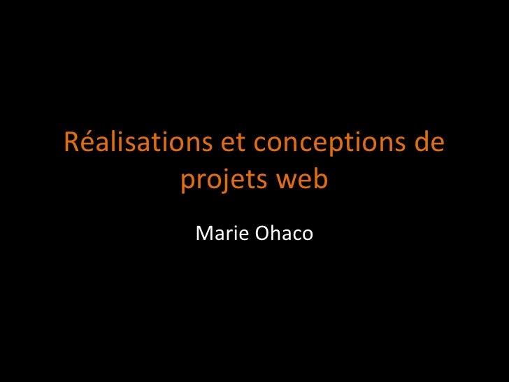 Réalisations et conceptions de          projets web          Marie Ohaco